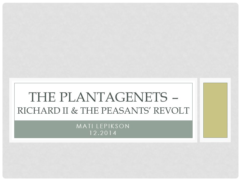 MATI LEPIKSON 12.2014 THE PLANTAGENETS – RICHARD II & THE PEASANTS' REVOLT