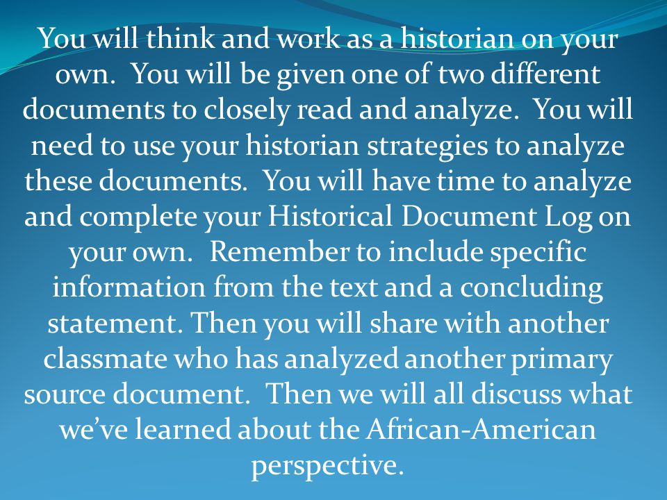 You will think and work as a historian on your own.