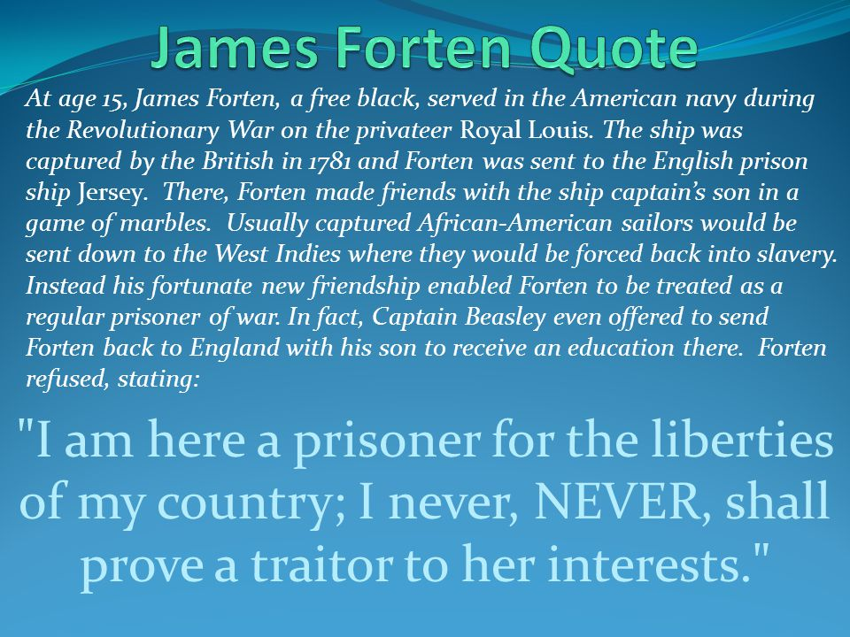The war for independence ended while Forten was still aboard the Jersey, so all American prisoners of war were released.