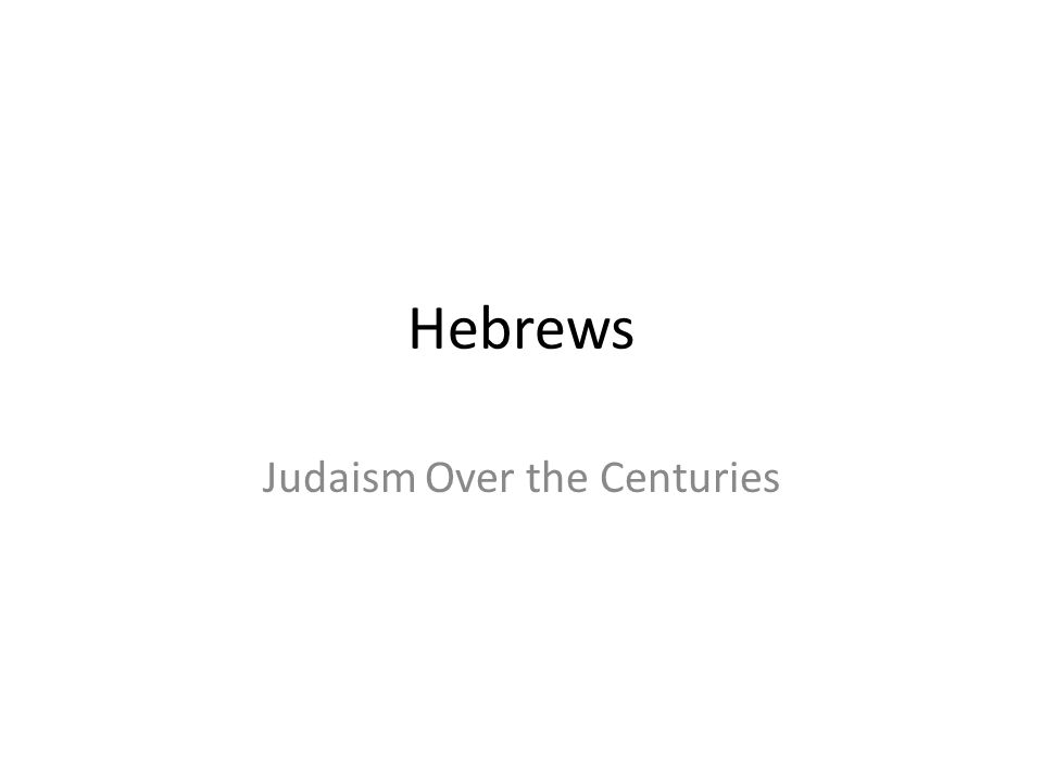 Hebrews Judaism Over the Centuries