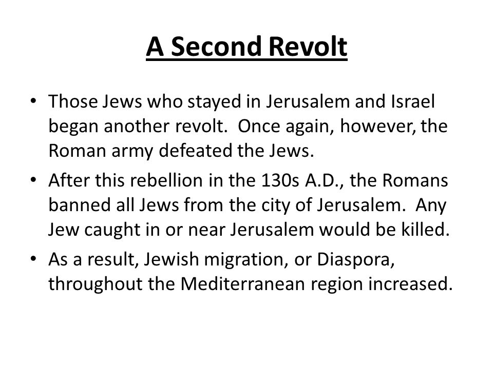 A Second Revolt Those Jews who stayed in Jerusalem and Israel began another revolt.
