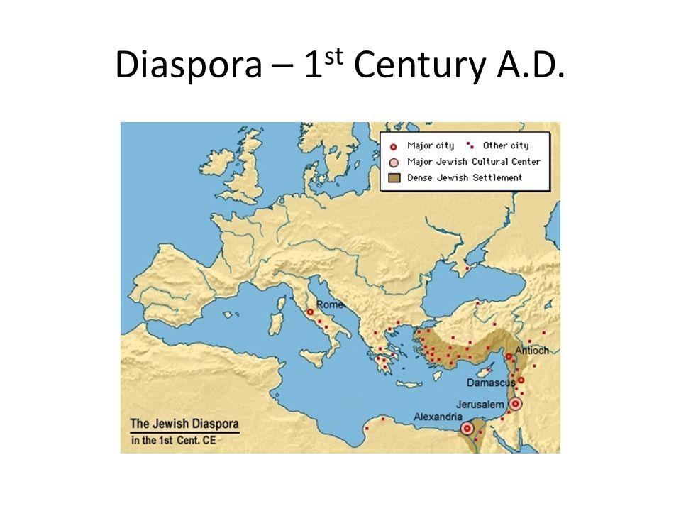 Diaspora – 1 st Century A.D.