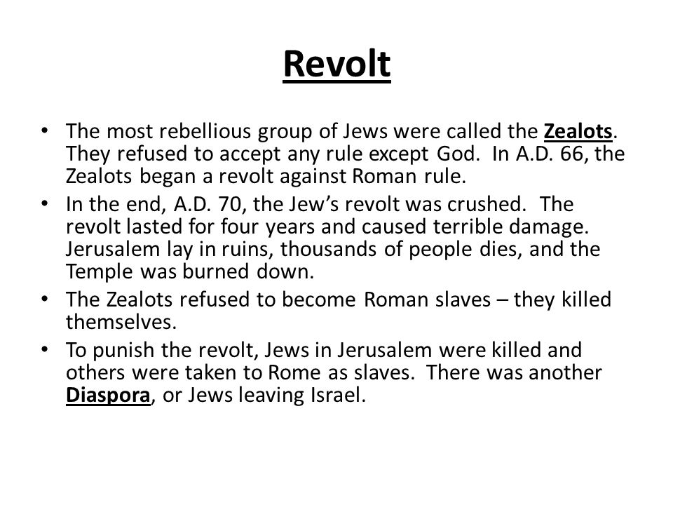 Revolt The most rebellious group of Jews were called the Zealots.