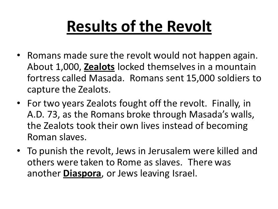 Results of the Revolt Romans made sure the revolt would not happen again.