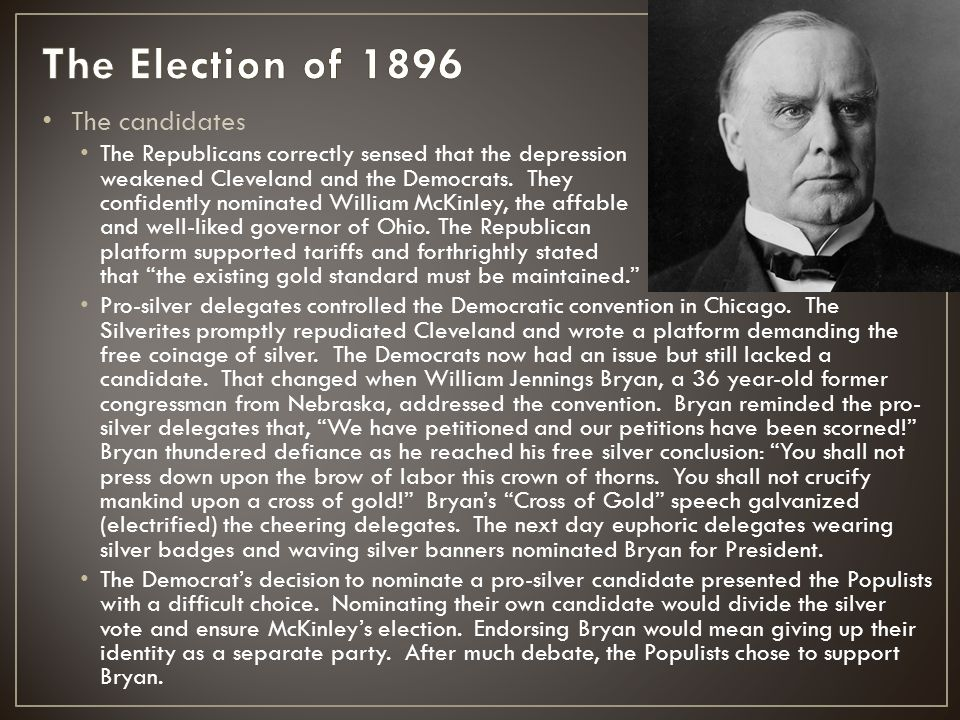 The candidates The Republicans correctly sensed that the depression weakened Cleveland and the Democrats. They confidently nominated William McKinley,
