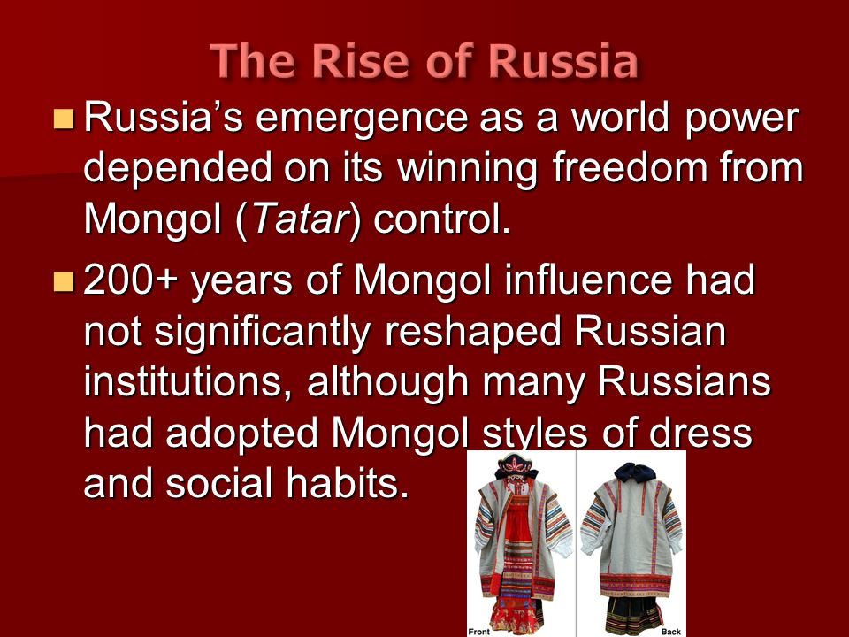 Russia's emergence as a world power depended on its winning freedom from Mongol (Tatar) control. Russia's emergence as a world power depended on its w