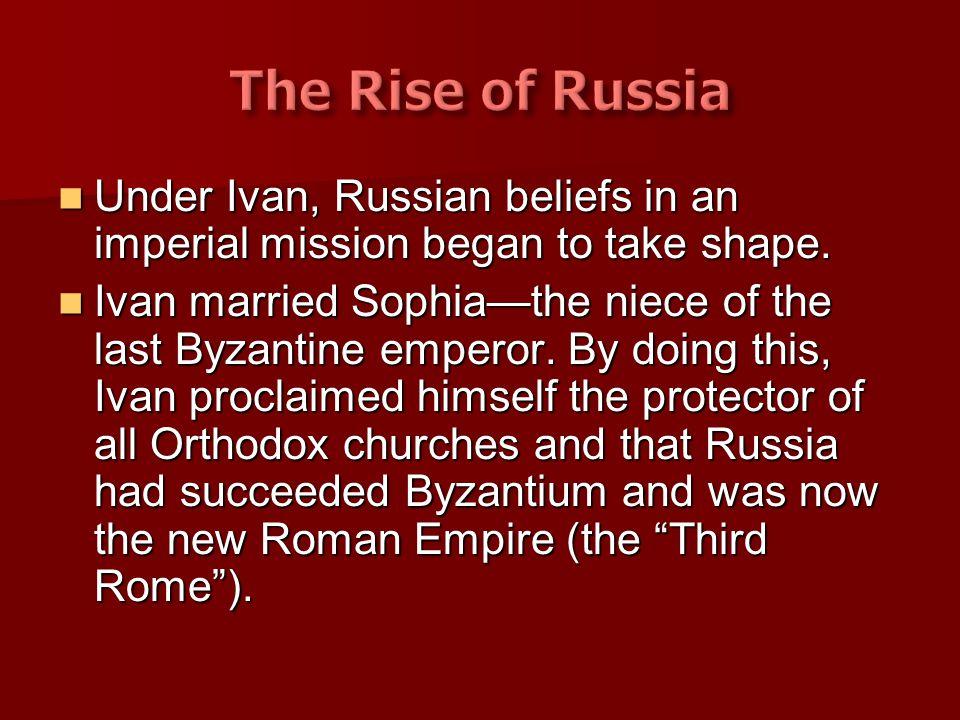 Under Ivan, Russian beliefs in an imperial mission began to take shape. Under Ivan, Russian beliefs in an imperial mission began to take shape. Ivan m