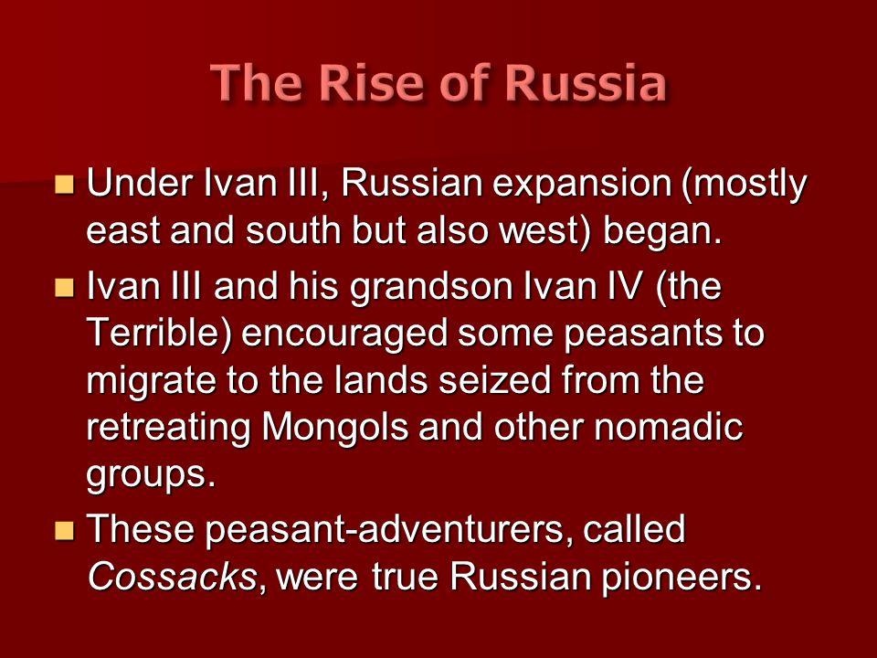 Under Ivan III, Russian expansion (mostly east and south but also west) began. Under Ivan III, Russian expansion (mostly east and south but also west)