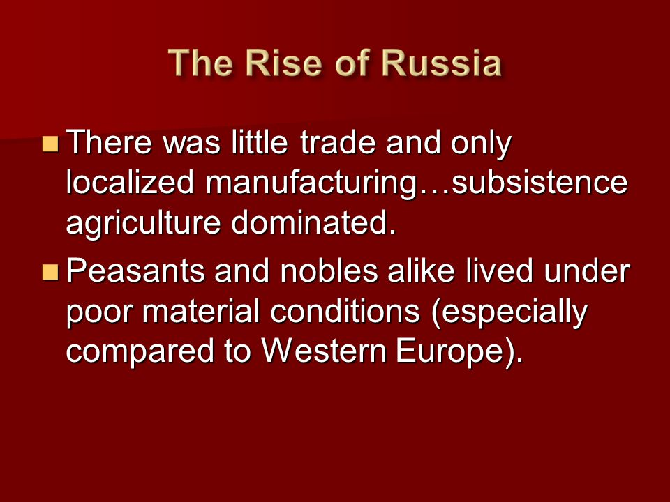 There was little trade and only localized manufacturing…subsistence agriculture dominated. There was little trade and only localized manufacturing…sub