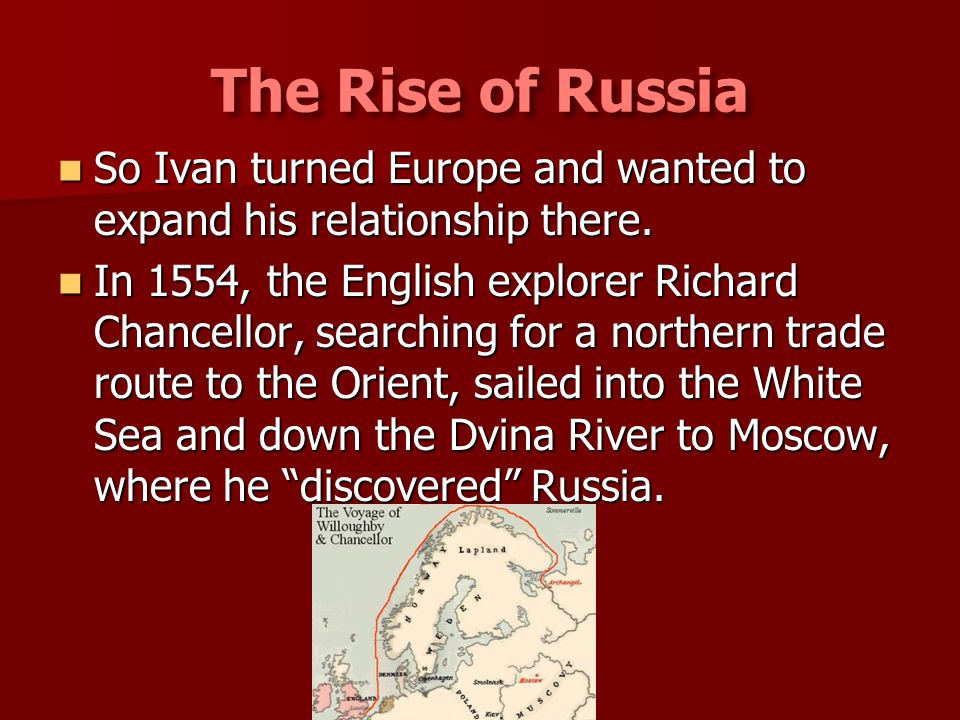 So Ivan turned Europe and wanted to expand his relationship there. So Ivan turned Europe and wanted to expand his relationship there. In 1554, the Eng