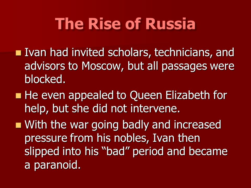 Ivan had invited scholars, technicians, and advisors to Moscow, but all passages were blocked. Ivan had invited scholars, technicians, and advisors to