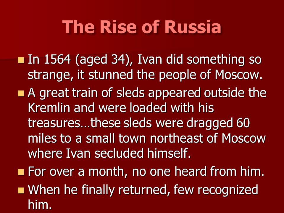 In 1564 (aged 34), Ivan did something so strange, it stunned the people of Moscow. In 1564 (aged 34), Ivan did something so strange, it stunned the pe