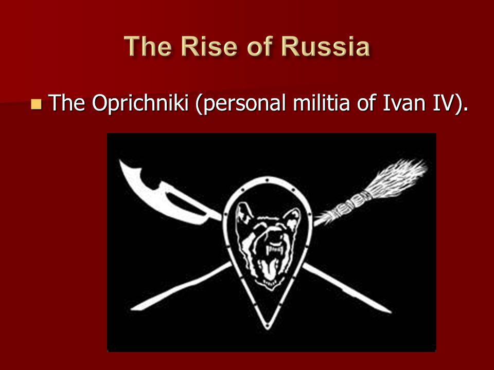 The Oprichniki (personal militia of Ivan IV). The Oprichniki (personal militia of Ivan IV).