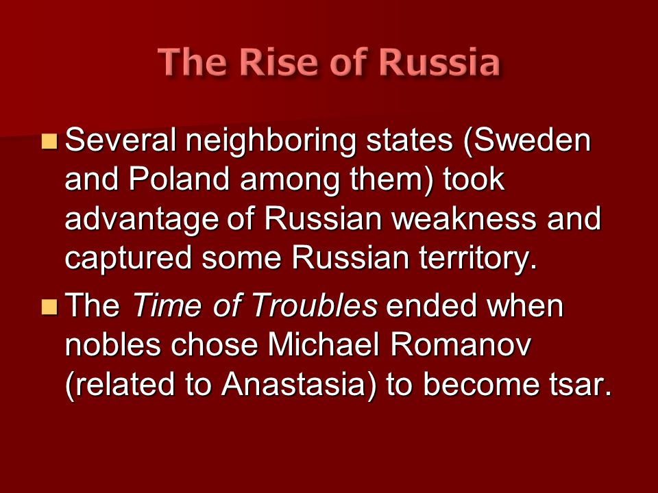 Several neighboring states (Sweden and Poland among them) took advantage of Russian weakness and captured some Russian territory. Several neighboring