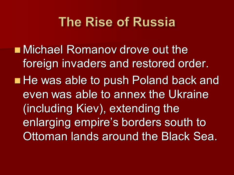 Michael Romanov drove out the foreign invaders and restored order. Michael Romanov drove out the foreign invaders and restored order. He was able to p