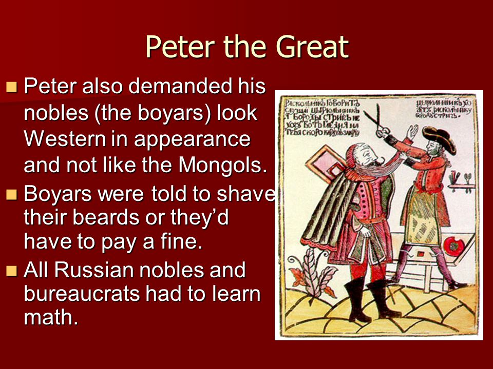 Peter the Great Peter also demanded his nobles (the boyars) look Western in appearance and not like the Mongols. Peter also demanded his nobles (the b