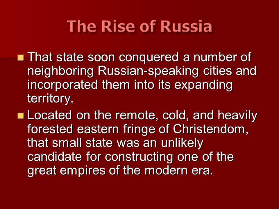 That state soon conquered a number of neighboring Russian-speaking cities and incorporated them into its expanding territory. That state soon conquere
