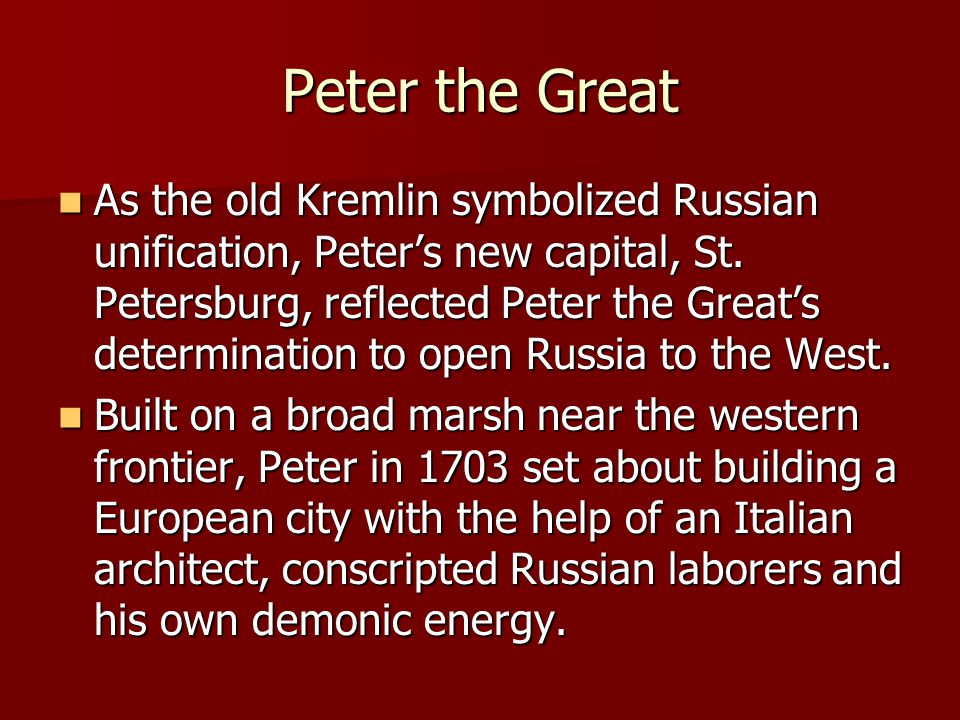 Peter the Great As the old Kremlin symbolized Russian unification, Peter's new capital, St. Petersburg, reflected Peter the Great's determination to o