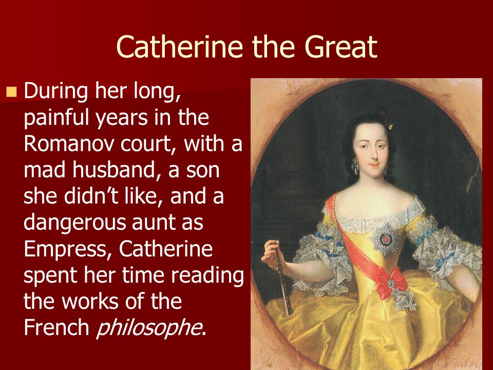 Catherine the Great During her long, painful years in the Romanov court, with a mad husband, a son she didn't like, and a dangerous aunt as Empress, C