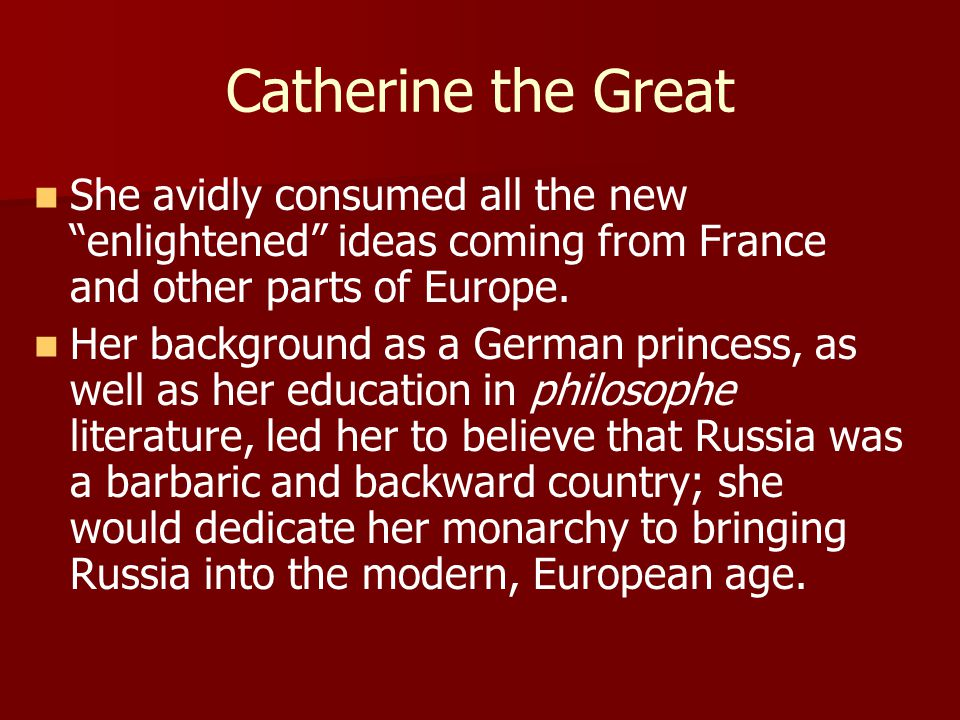 """Catherine the Great She avidly consumed all the new """"enlightened"""" ideas coming from France and other parts of Europe. Her background as a German princ"""