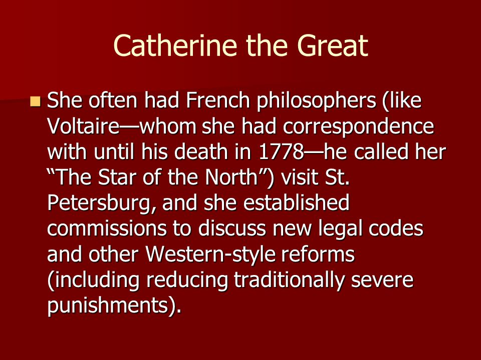 """Catherine the Great She often had French philosophers (like Voltaire—whom she had correspondence with until his death in 1778—he called her """"The Star"""
