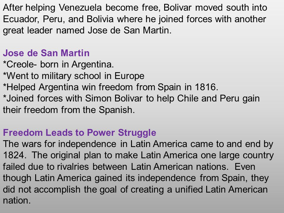 After helping Venezuela become free, Bolivar moved south into Ecuador, Peru, and Bolivia where he joined forces with another great leader named Jose d