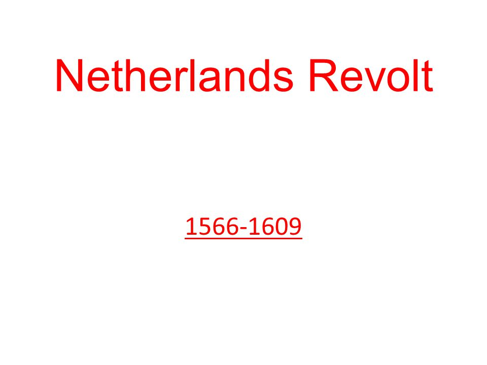 Netherlands Revolt 1566-1609
