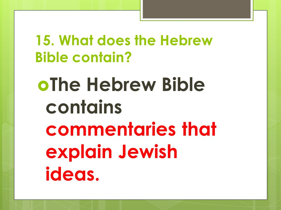 15.What does the Hebrew Bible contain.