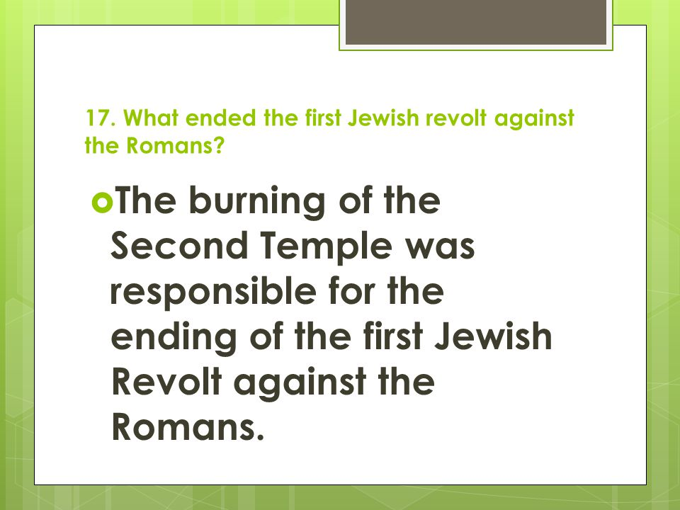 17.What ended the first Jewish revolt against the Romans.