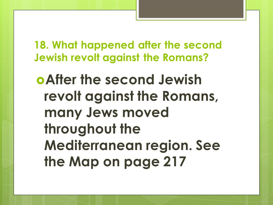 18. What happened after the second Jewish revolt against the Romans?  After the second Jewish revolt against the Romans, many Jews moved throughout t