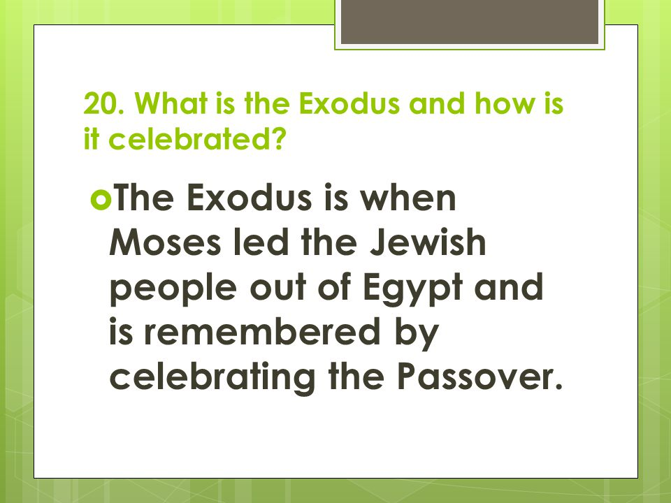 20.What is the Exodus and how is it celebrated.