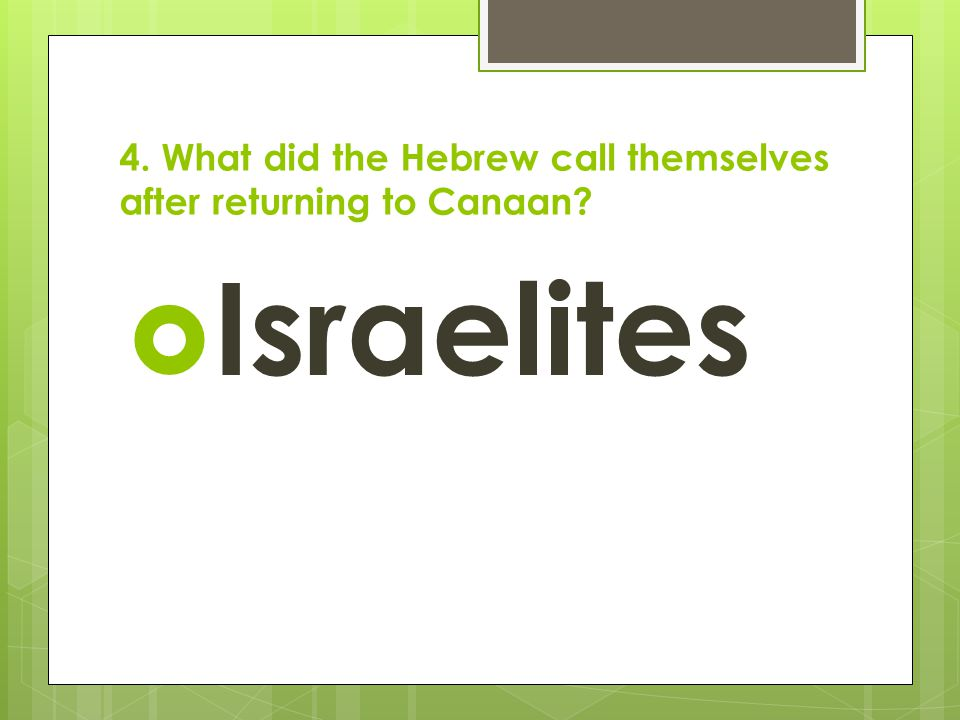 4. What did the Hebrew call themselves after returning to Canaan?  Israelites