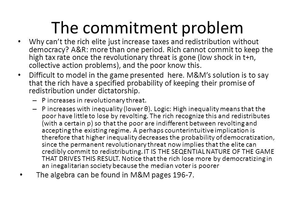 The commitment problem Why can't the rich elite just increase taxes and redistribution without democracy.