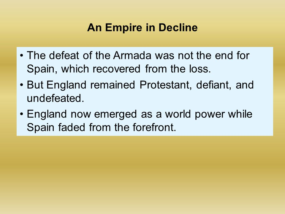 The defeat of the Armada was not the end for Spain, which recovered from the loss. But England remained Protestant, defiant, and undefeated. England n