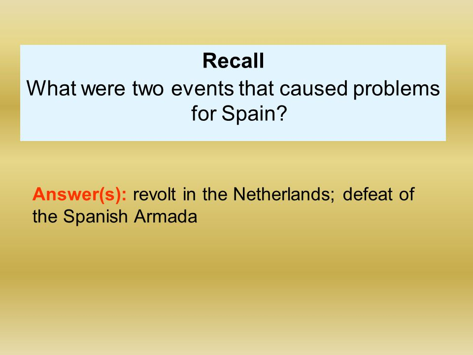 Recall What were two events that caused problems for Spain.