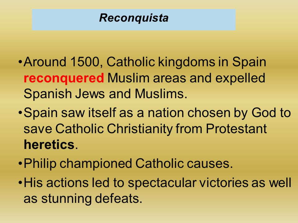 Around 1500, Catholic kingdoms in Spain reconquered Muslim areas and expelled Spanish Jews and Muslims. Spain saw itself as a nation chosen by God to
