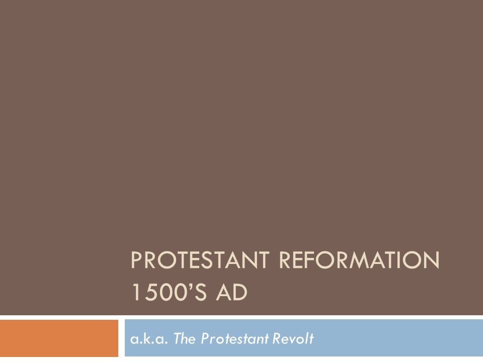 PROTESTANT REFORMATION 1500'S AD a.k.a. The Protestant Revolt