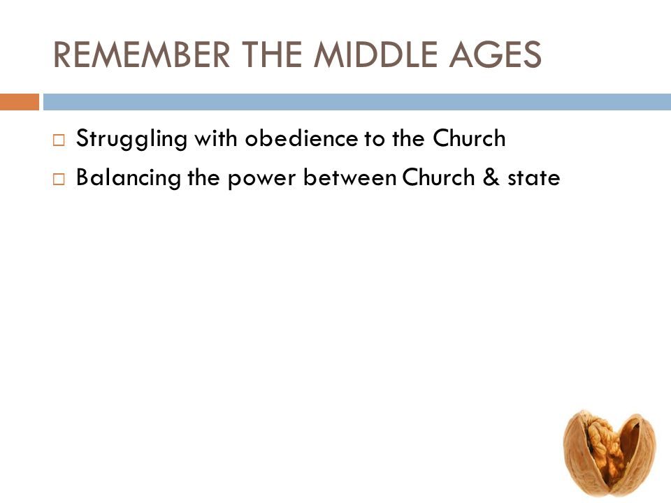 REMEMBER THE MIDDLE AGES  Struggling with obedience to the Church  Balancing the power between Church & state