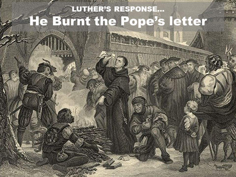LUTHER'S RESPONSE… He Burnt the Pope's letter