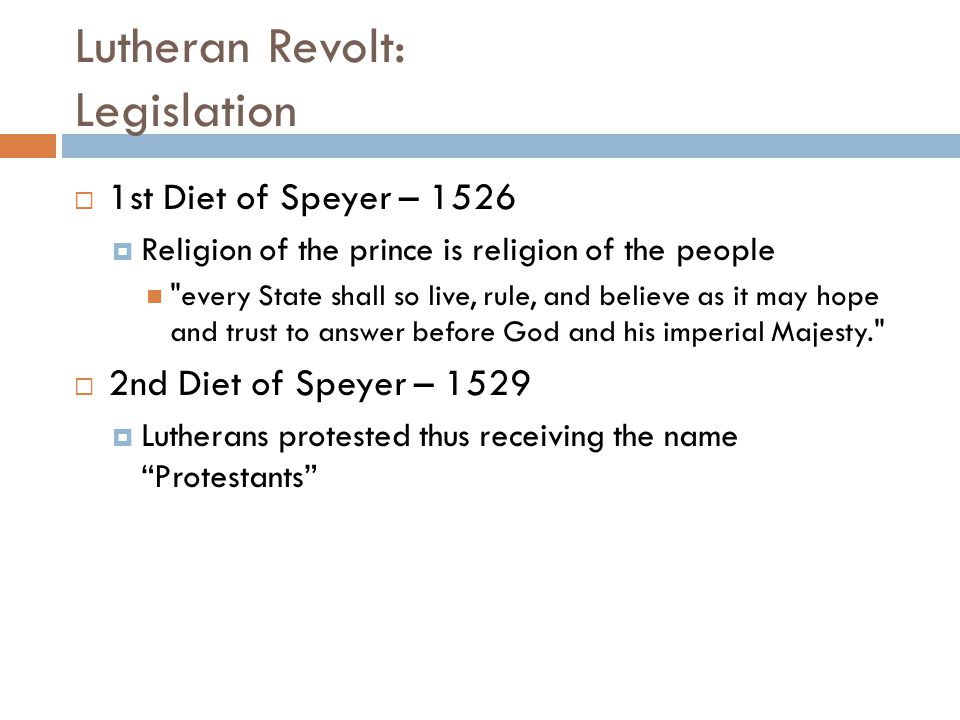 Lutheran Revolt: Legislation  1st Diet of Speyer – 1526  Religion of the prince is religion of the people