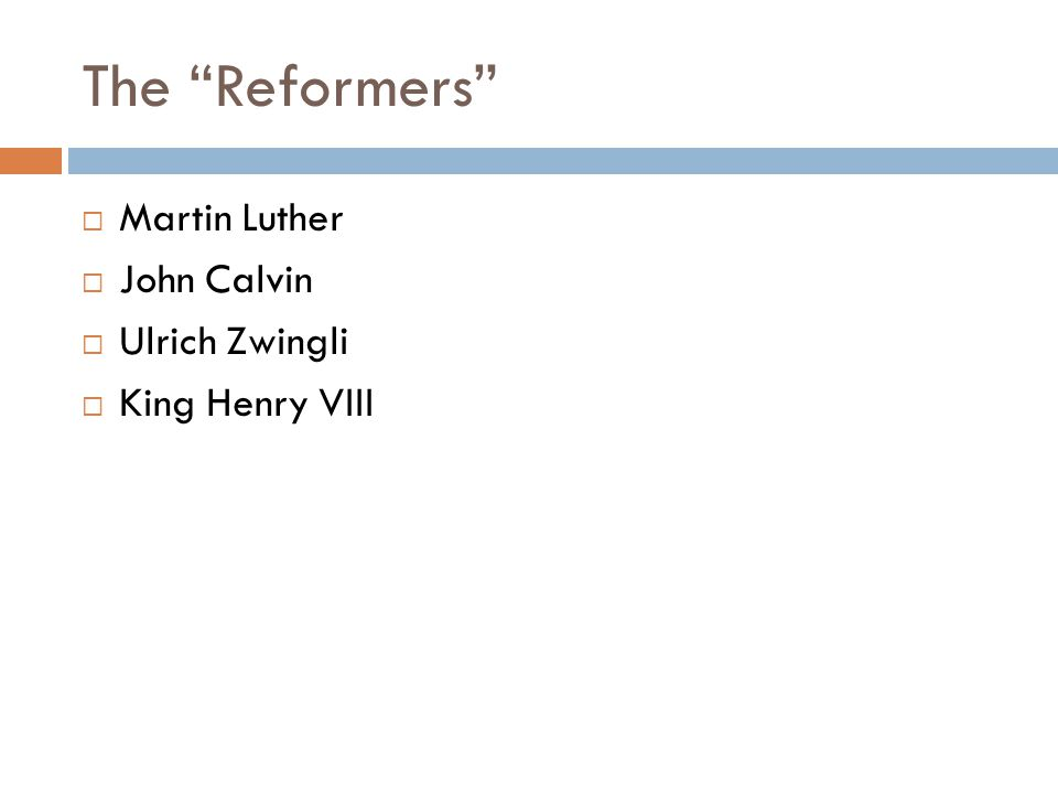 "The ""Reformers""  Martin Luther  John Calvin  Ulrich Zwingli  King Henry VIII"