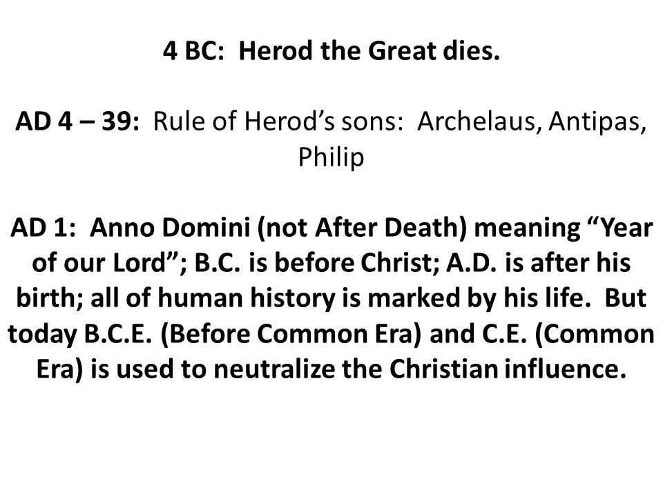 4 BC: Herod the Great dies.