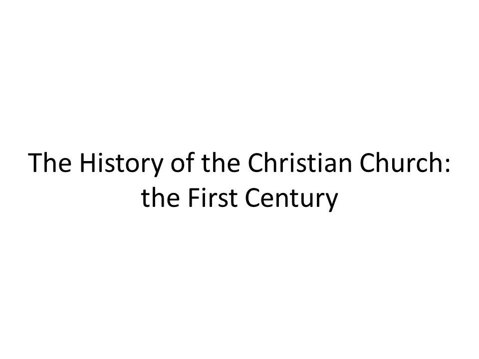 The History of the Christian Church: the First Century