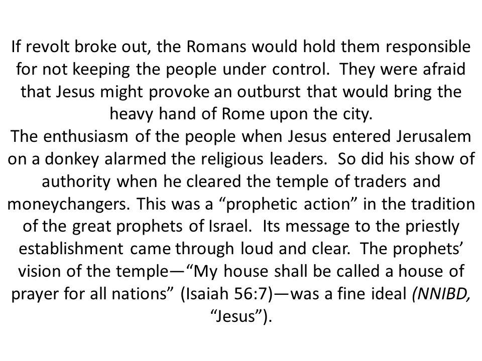 If revolt broke out, the Romans would hold them responsible for not keeping the people under control.