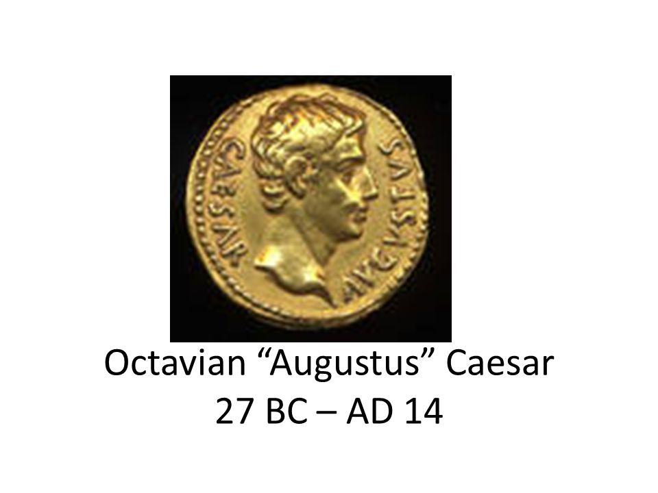 """Octavian """"Augustus"""" Caesar 27 BC – AD 14"""