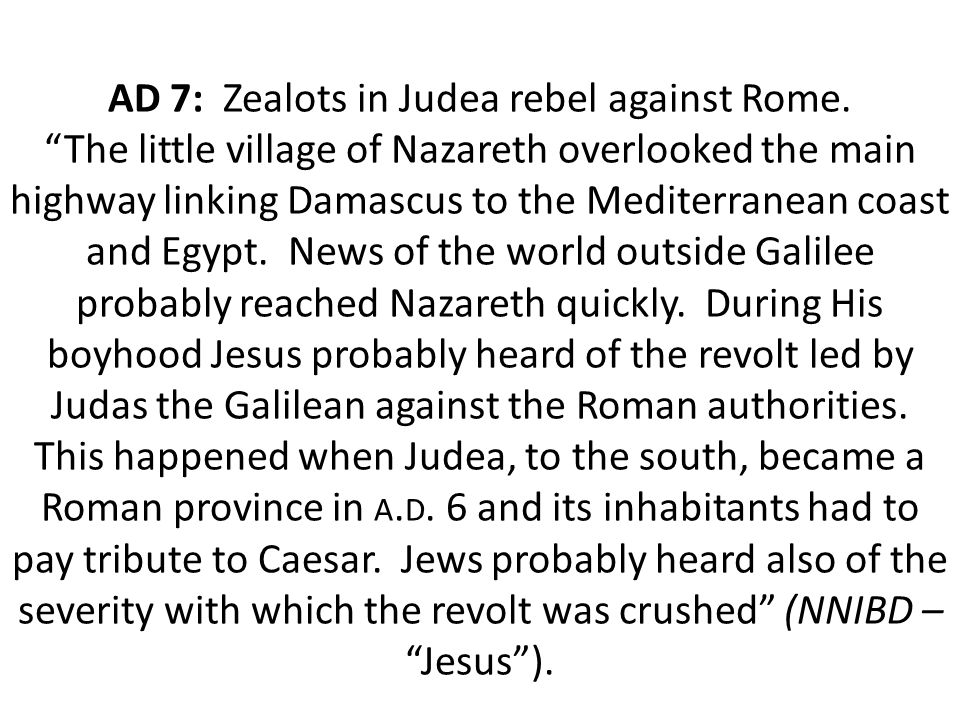 AD 7: Zealots in Judea rebel against Rome.