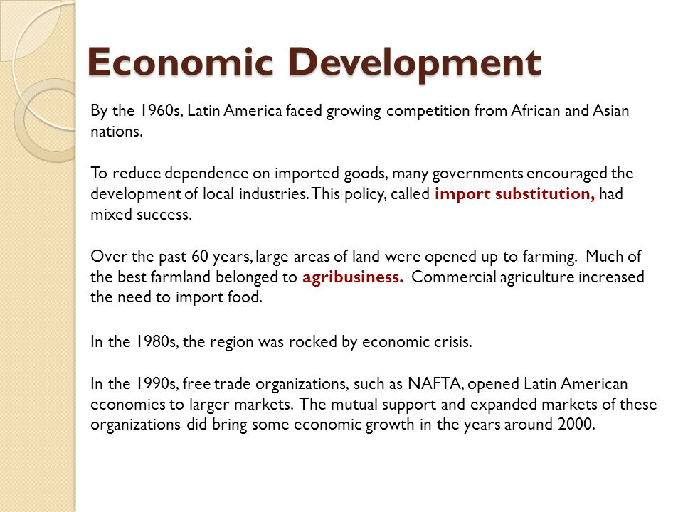 Economic Development By the 1960s, Latin America faced growing competition from African and Asian nations. To reduce dependence on imported goods, man