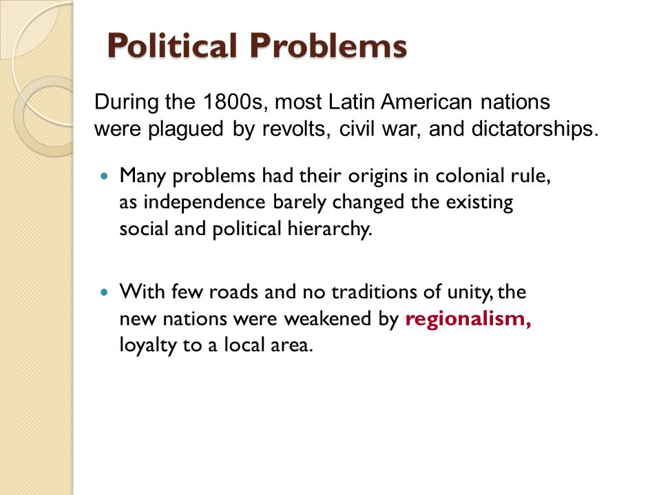 Political Problems Many problems had their origins in colonial rule, as independence barely changed the existing social and political hierarchy. With