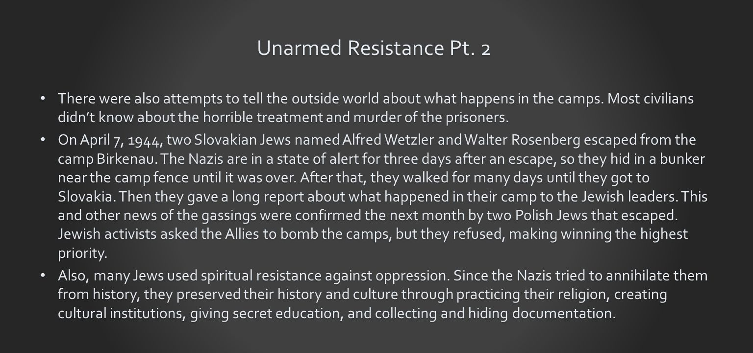 Unarmed Resistance Pt. 2 There were also attempts to tell the outside world about what happens in the camps. Most civilians didn't know about the horr