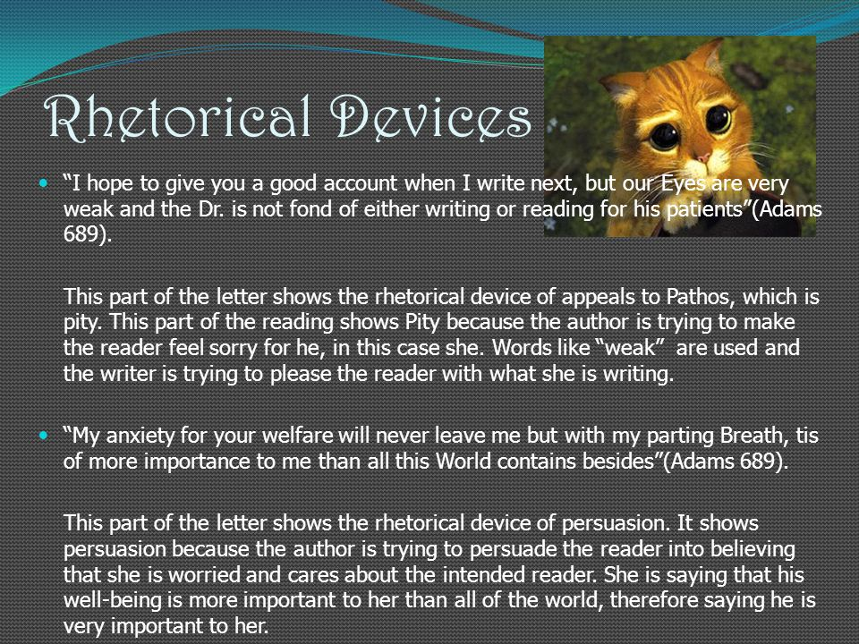 Rhetorical Devices I hope to give you a good account when I write next, but our Eyes are very weak and the Dr.